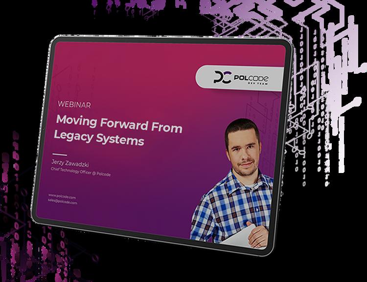 moving forward from legacy systems - webinar